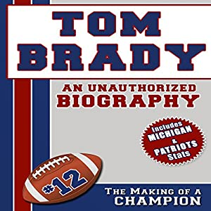 Tom Brady: An Unauthorized Biography Audiobook