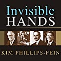 Invisible Hands: The Making of the Conservative Movement from the New Deal to Reagan Audiobook by Kim Phillips-Fein Narrated by Lorna Raver