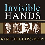 Invisible Hands: The Making of the Conservative Movement from the New Deal to Reagan | Kim Phillips-Fein