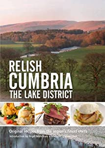 Relish Cumbria - The Lake District: Original Recipes from the Regions Finest Chefs