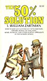 img - for I.W. Zartman's The 50% Solution: How to Bargain Successfully with Hijackers, Strikers, Bosses, Oil Magnates, Arabs, Russians, & Other Worthy Opponents in This Modern World book / textbook / text book