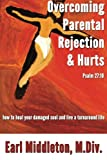 img - for Overcoming Parental Rejection & Hurts: How to Heal Your Damaged Soul & Live a Turnaround Life book / textbook / text book