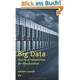 Big Data: Das neue Versprechen der Allwissenheit (edition unseld)