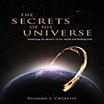 The Secrets of His Universe: Examining the Physics of Our World and Finding God | Richard L. Charette