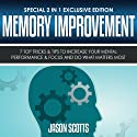 Memory Improvement: 7 Top Tricks & Tips to Increase Your Mental Performance & Focus and Do What Matters Most (Special 2 In 1 Exclusive Edition) (       UNABRIDGED) by Jason Scotts Narrated by Caroline Miller