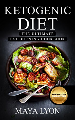 Ketogenic Diet: The Top 100+ Approved Ketogenic Recipes That Burn Fat Fast plus 1 FULL Month Meal Plan (Beginners Low Carb Fat Burning Cookbook©, Rapid Weight Loss, Paleo) by Maya Lyon
