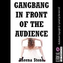Gangbang in Front of the Audience (The New Adult Gets Sluttier Than Ever): An Extreme Group Sex Erotica Story, Becky's Extreme Orgy, Book 2 (       UNABRIDGED) by Sheena Stone Narrated by Scarlet Chase