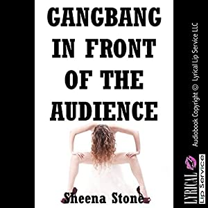 Gangbang in Front of the Audience (The New Adult Gets Sluttier Than Ever) Audiobook
