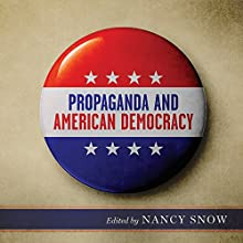 Propaganda and American Democracy Audiobook by Nancy Snow Narrated by Jeff D. Konrad