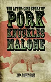 The After-Life Story of Pork Knuckles Malone