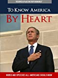 img - for To Know America By Heart (Newly Expanded Edition Includes Speech by Sarah Palin, Author of Going Rogue and America BY Heart)) book / textbook / text book