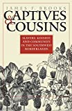 img - for Captives and Cousins: Slavery, Kinship, and Community in the Southwest Borderlands book / textbook / text book