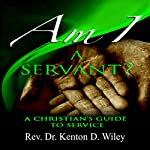 Am I a Servant?: A Christian's Guide to Service, Volume 1 | Rev. Dr. Kenton D. Wiley