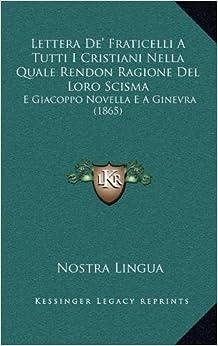 Lettera De' Fraticelli A Tutti I Cristiani Nella Quale Rendon Ragione