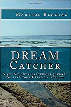 Dream Catcher: A 30 Day Entrepreneurial Journal To Make Your Dreams A Reality.