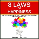 The 8 Laws of Happiness: Steps to a Happy Lifestyle Fueled with the Success of Positive Thinking | Gerald Campbell
