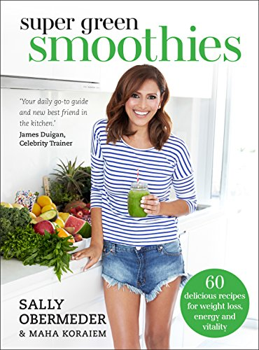 Super Green Smoothies: 60 delicious recipes for weight loss, energy and vitality by Sally Obermeder, Maha Koraiem