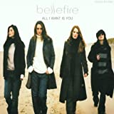 Bellefire All I Want Is You