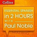 Essential Spanish in Two Hours Rede von Paul Noble Gesprochen von: Paul Noble