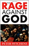 The Rage Against God: Why Faith is th...
