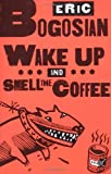 Eric Bogosian Wake Up and Smell the Coffee