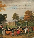 "Patricia McCarthy, ""Life in the Country House in Georgian Ireland"" (Paul Mellon Centre, 2016)"