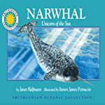 Narwhal: Unicorn of the Sea: Smithsonian Oceanic Collection Book | Janet Halfmann