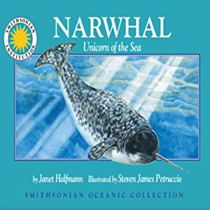 Narwhal: Unicorn of the Sea: Smithsonian Oceanic Collection Book | [Janet Halfmann]