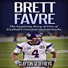 Brett Favre: The Inspiring Story of One of Football's Greatest Quarterbacks Hörbuch von Clayton Geoffreys Gesprochen von: Charles Craig