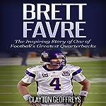 Brett Favre: The Inspiring Story of One of Football's Greatest Quarterbacks   Clayton Geoffreys