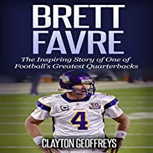 Brett Favre: The Inspiring Story of One of Football's Greatest Quarterbacks Audiobook by Clayton Geoffreys Narrated by Charles Craig