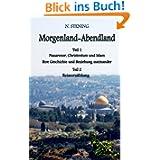 Morgenland-Abendland: Teil I: Nazarener, Christentum und Islam Ihre Geschichte und Beziehung zueinander Teil...