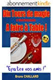 Dix Tours de Magie et Divertissements A faire � Table ! (Tours de Magie et Divertissements � faire � Table ! t. 1)