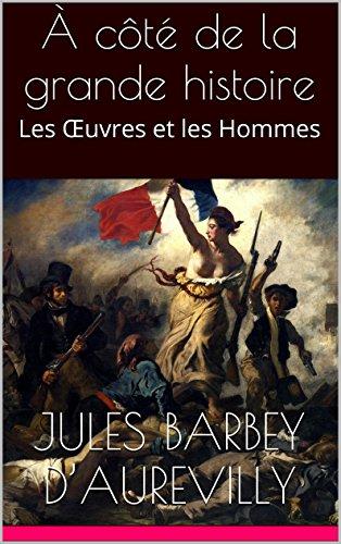 Jules Barbey d'Aurevilly - À côté de la grande histoire: Les Œuvres et les Hommes