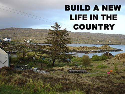 Build A New Life In The Country on Amazon Prime Video UK