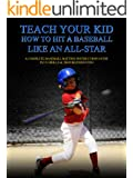 Teach your Kid How to Hit a Baseball Like an All-Star - A Complete Baseball Batting Instruction Guide