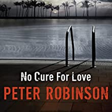 No Cure For Love (       UNABRIDGED) by Peter Robinson Narrated by Jeff Harding