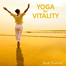 Yoga for Vitality Speech by Sue Fuller Narrated by Sue Fuller
