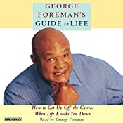 George Foreman's Guide to Life: How to Get Up Off the Canvas When Life Knocks You Down | [George Foreman]