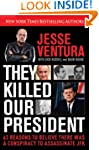 They Killed Our President: 63 Facts T...