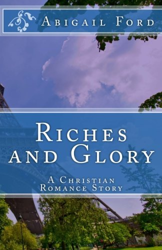 Riches and Glory: A Christian Romance Story: Volume 1 (The Willow Tree Series)