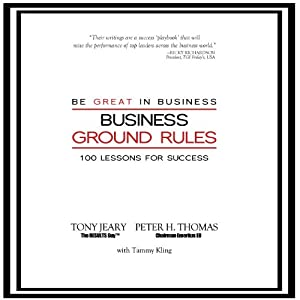 Business Ground Rules: Be Great in Business | [Tony Jeary, Peter Thomas]