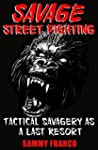 Savage Street Fighting: Tactical Sava...
