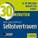 30 Minuten Selbstvertrauen Hörbuch von Hans-Georg Willmann Gesprochen von: Gilles Karolyi, Gisa Bergmann, Heiko Grauel