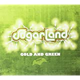 Gold And Green ~ Sugarland