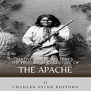Native American Tribes: The History and Culture of the Apache Audiobook