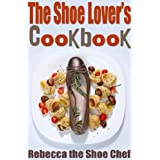 The Shoe Lover's Cookbook: Shoe Recipes for Every Occasion