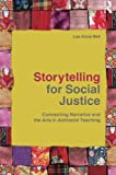 Storytelling for Social Justice: Connecting Narrative and the Arts in Antiracist Teaching (Teaching/Learning Social Justice)