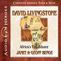 David Livingstone: Africa's Trailblazer (Christian Heroes: Then & Now) Audiobook by Janet Benge, Geoff Benge Narrated by Tim Gregory