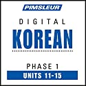 Korean Phase 1, Unit 11-15: Learn to Speak and Understand Korean with Pimsleur Language Programs Audiobook by  Pimsleur Narrated by  Pimsleur